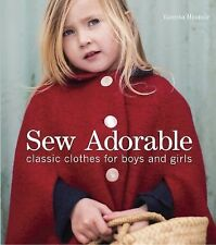 Sew Adorable : Classic Clothes for Boys and Girls by Vanessa Mooncie (2015,...