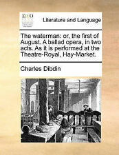The Waterman Or First August Ballad Opera in Two Act by Dibdin Charles