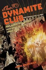 The Dynamite Club: How a Bombing in Fin-de-Siecle Paris Ignited the Age of