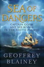 Sea of Dangers : Captain Cook and His Rivals in the South Pacific by Geoffrey...