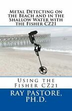 Metal Detecting on the Beach and in the Shallow Water with the Fisher CZ21 :...