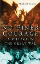 """THE LEE"" NO FINER COURAGE. A VILLAGE IN THE GREAT WAR BY MICHAEL SENIOR. EXCELL"