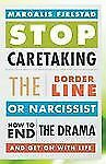 Stop Caretaking the Borderline or Narcissist: How to End the Drama and Get On w