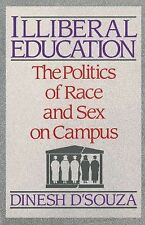 Illiberal Education : The Politics of Race and Sex on Campus by Dinesh...