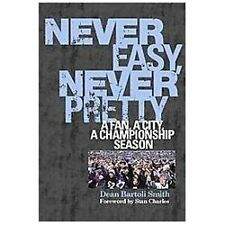 Never Easy, Never Pretty : A Fan, a City, a Championship Season by Dean...