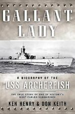 Gallant Lady: A Biography of the USS Archerfish by Henry, Ken, Keith, Don