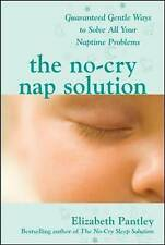 The No-Cry Nap Solution: Guaranteed Gentle Ways to Solve All Your Naptime Proble