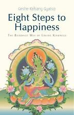 Eight Steps to Happiness : The Buddhist Way of Loving Kindness by Geshe...
