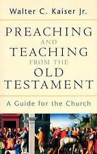 Preaching and Teaching from the Old Testament : A Guide for the Church by...