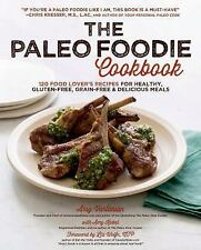 The Paleo Foodie Cookbook: 120 Food Lover's Recipes for Healthy, Gluten-Free, ..