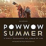 Powwow Summer : A Family Celebrates the Circle of Life by Marcie R. Rendon...
