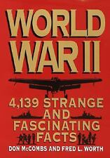 World War II : 4,139 Strange and Fascinating Facts by Fred L. Worth H/C D/J