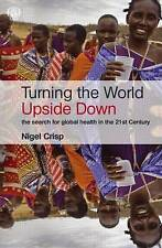 Turning the World Upside Down: The Search for Global Health in the 21st...