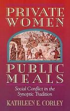 Private Women, Public Meals : Social Conflict in the Synoptic Tradition by...