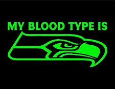 "MY BLOOD TYPE IS SEAHAWKS VINYL DECAL NEON GREEN 8"" 12TH MAN GO HAWKS"