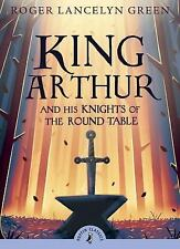 G, King Arthur and His Knights of the Round Table (Puffin Classics), Green, Roge