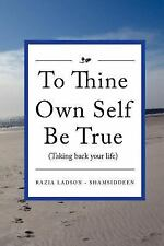 To Thine Own Self Be True (Taking Back Your Life) : Taking Back Your Life by...