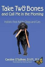 Take Two Bones and Call Me in the Morning : Holistic First Aid for Dogs and...