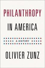 Philanthropy in America: A History (Politics and Society in Twentieth-Century A