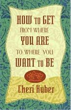 How to Get from Where You Are to Where You Want to Be by Cheri Huber (2000,...