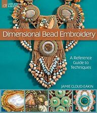 Dimensional Bead Embroidery: A Reference Guide to Techniques (Lark Jewelry & Be