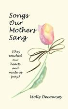 Songs Our Mothers Sang (They Touched Our Hearts and Made Us Pray) by Molly...