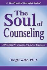 The Soul Of Counseling: A New Model For Understanding Human Experience (The Prac