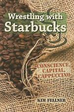 Wrestling with Starbucks: Conscience, Capital, Cappuccino-ExLibrary