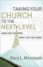 Taking Your Church to the Next Level: What Got You Here Won't Get You There, McI