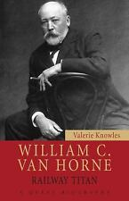 William C. Van Horne: Railway Titan-ExLibrary