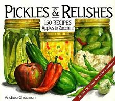 Pickles and Relishes: From Apples to Zucchinis, 150 recipes for preserving the