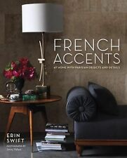 French Accents : At Home with Parisian Objects and Details by Erin Swift...