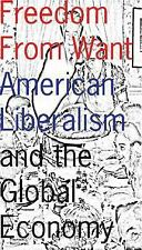 Good, Freedom From Want: American Liberalism and the Global Economy, Edward Gres