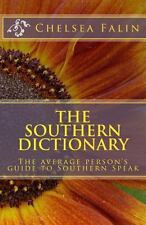 The Southern Dictionary : The Average Person's Guide to Southern Speak by...