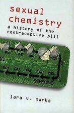 Sexual Chemistry: A History of the Contraceptive Pill by Lara V. Marks...