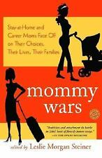 Mommy Wars : Stay-at-Home and Career Moms Face off on Their Choices, Their...
