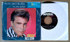RICKY NELSON - YES SIR, THAT'S MY BABY b/w I'M NOT AFRAID- IMPERIAL 45 + PIC.SLV