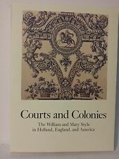 Courts and Colonies: The William and Mary Style in Holland, England, and Ameri..