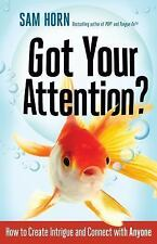 Got Your Attention?: How to Create Intrigue and Connect with Anyone by Horn, Sa