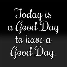 Today is a Good Day to Have a Good Day Car White Vinyl Sticker Words & Phrases