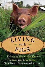 Living with Pigs: Everything You Need to Know to Raise Your Own Porkers by Woos