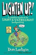 NEW Lighten Up!: A Complete Handbook for Light and Ultralight Backpacking by Don