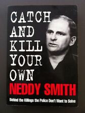 Catch And Kill Your Own By Neddy Smith True Crime Underbelly Gangland