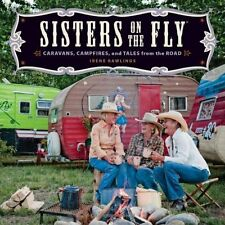 Sisters on the Fly: Caravans, Campfires, and Tales from the Road by Irene Rawlin
