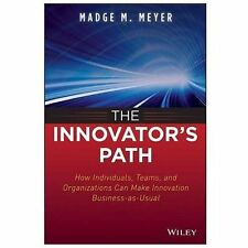 The Innovator's Path: How Individuals, Teams, and Organizations Can Make Innovat