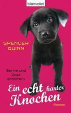 Quinn, Spencer - Ein echt harter Knochen: Bernie und Chet ermitteln - Roman