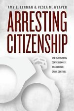 Arresting Citizenship: The Democratic Consequences of American Crime Control Ch