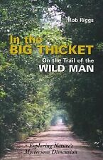 In the Big Thicket : On the Trail of the Wild Man by Rob Riggs (2001, Paperback)