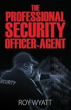 The Professional Security Officer-Agent by Roy Wyatt (2015, Paperback)