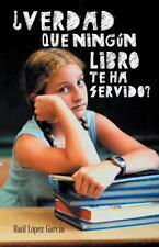 �Verdad Que Ning�N Libro Te Ha Servido? by Ra�l L�pez Garc�a (2013, Paperback)